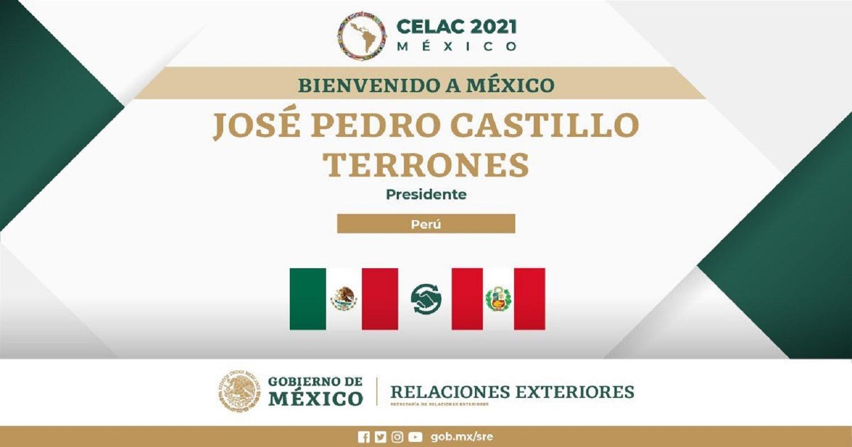 Damos la bienvenida al presidente de Perú José Pedro Castillo Terrones, quien participará en la VI Cumbre de la Presidencia Pro Témpore CELAC.