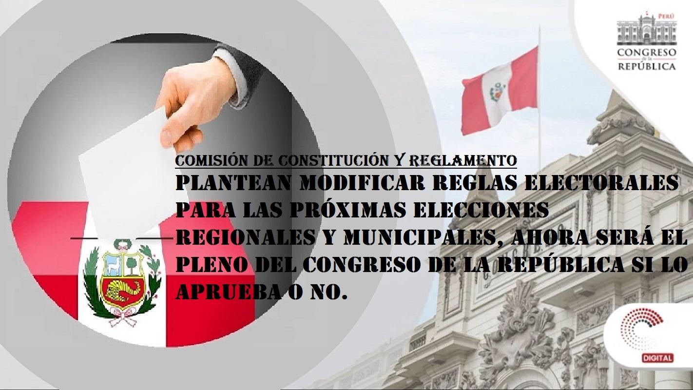 Plantean modificar reglas electorales para las próximas elecciones ahora será el pleno del Congreso de la República si lo aprueba o no.